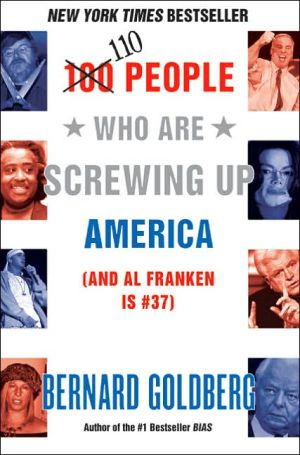 Book cover of 100 People Who Are Screwing Up America: (and Al Franken Is #37)