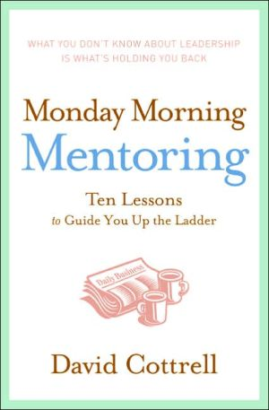 Book cover of Monday Morning Mentoring: Ten Lessons to Guide You Up the Ladder