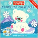Book cover of A Home for Polar Bear: Where Animals Live (Fisher-Price Series)