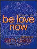 Book cover of Be Love Now: The Path of the Heart