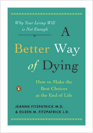 Book cover of A Better Way of Dying: How to Make the Best Choices at the End of Life
