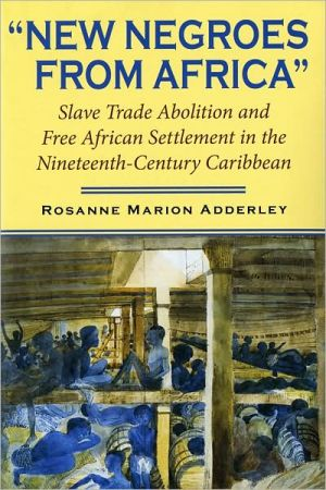 "Book cover of ""New Negroes from Africa"": Slave Trade Abolition and Free African Settlement in the Nineteenth-Century Caribbean"