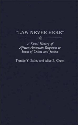 "Book cover of ""Law Never Here"": A Social History of African American Responses to Issues of Crime and Justice"