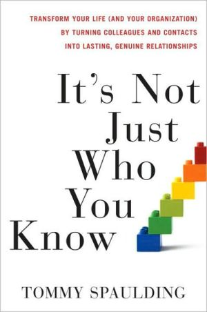 Book cover of It's Not Just Who You Know: Transform Your Life (and Your Organization) by Turning Colleagues and Contacts into Lasting, Genuine Relationships
