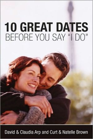 "Book cover of 10 Great Dates Before You Say ""I Do"""