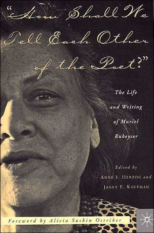 Book cover of How Shall We Tell Each Other of the Poet?: The Life and Writing of Muriel Rukeyser