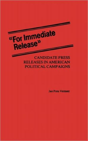 "Book cover of ""For Immediate Release"": Candidate Press Releases in American Political Campaigns, Vol. 81"