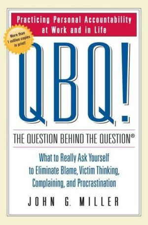 Book cover of QBQ! The Question Behind the Question: Practicing Personal Accountability in Work and in Life