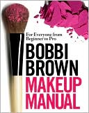 Book cover of Bobbi Brown Makeup Manual: For Everyone from Beginner to Pro