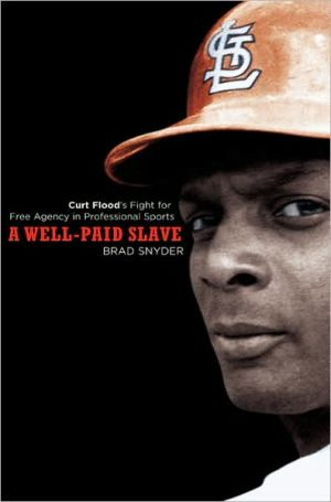 Book cover of A Well-Paid Slave: Curt Flood's Fight for Free Agency in Professional Sports
