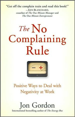 Book cover of The No Complaining Rule: Positive Ways to Deal with Negativity at Work