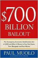 Book cover of $700 Billion Bailout: The Emergency Economic Stabilization Act of 2009 and What It Means to You, Your Taxes, Your Mortgage and Your Money