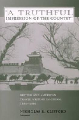"Book cover of ""A Truthful Impression of the Country"": British and American Travel Writing in China, 1880-1949"