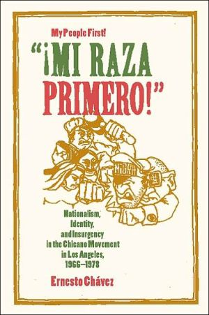 "Book cover of ""Mi Raza Primero!"" (My People First!): Nationalism, Identity, and Insurgency in the Chicano Movement in Los Angeles, 1966-1978"
