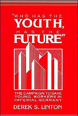 Book cover of 'Who Has the Youth, Has the Future': The Campaign to Save Young Workers in Imperial Germany