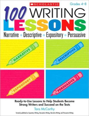 Book cover of 100 Writing Lessons: Narrative ? Descriptive ? Expository ? Persuasive: Ready-to-Use Lessons to Help Students Become Strong Writers and Succeed on the Tests