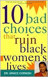 Book cover of 10 Bad Choices That Ruin Black Women's Lives