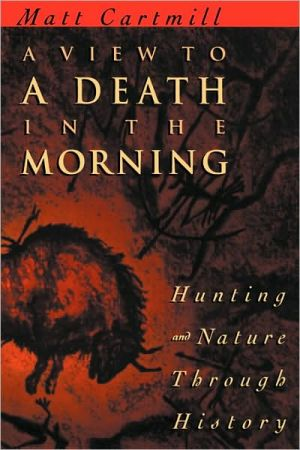 Book cover of A View to a Death in the Morning: Hunting and Nature Through History