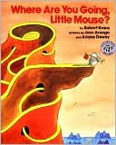 Book cover of Where Are You Going, Little Mouse?
