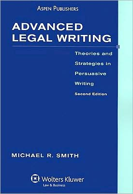 Book cover of Advanced Legal Writing: Theories and Strategies in Persuasive Writing, Second Edition