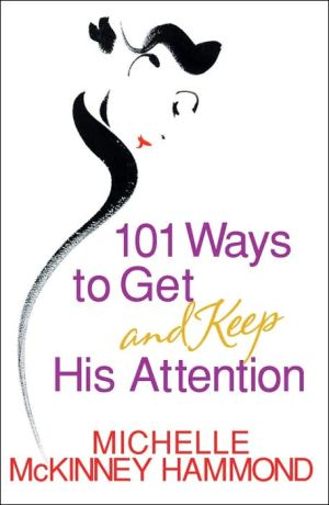 Book cover of 101 Ways to Get and Keep His Attention