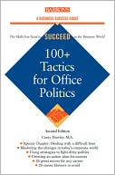 Book cover of 100+ Tactics for Office Politics (Barron's Business Success Ser.)