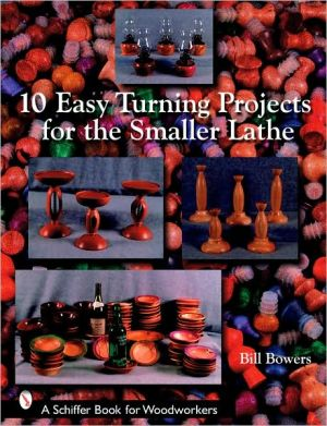 Book cover of 10 Easy Turning Projects for the Smaller Lathe