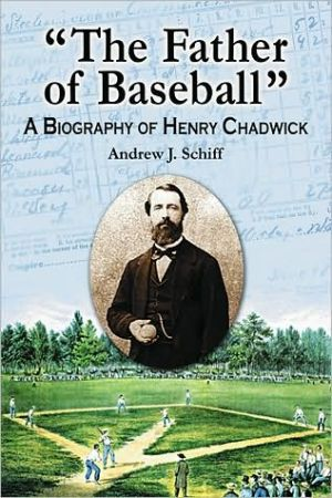 "Book cover of ""The Father of Baseball"": A Biography of Henry Chadwick"