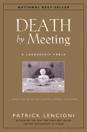 Book cover of Death by Meeting: A Leadership Fable About Solving the Most Painful Problem in Business