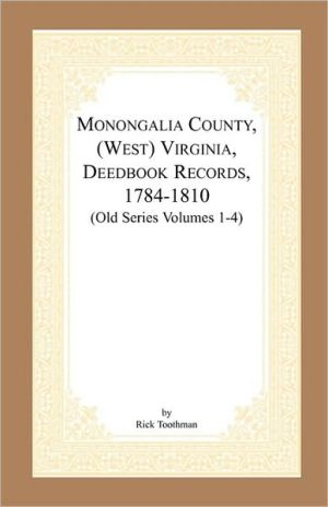 Book cover of Monongalia County, (West) Virginia, Deed Book Records, 1784-1810 (Old Series Volumes 1-4)