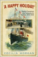 Book cover of 'A Happy Holiday': English-Canadians and Transatlantic Tourism, 1870-1930