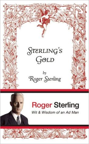 Book cover of Sterling's Gold: Wit and Wisdom of an Ad Man