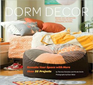 Book cover of Dorm Decor: Remake Your Space with More Than 35 Projects