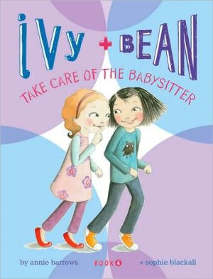 Book cover of Ivy and Bean Take Care of the Babysitter (Ivy and Bean Series #4)