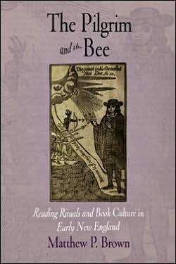 Book cover of The Pilgrim and the Bee: Reading Rituals and Book Culture in Early New England