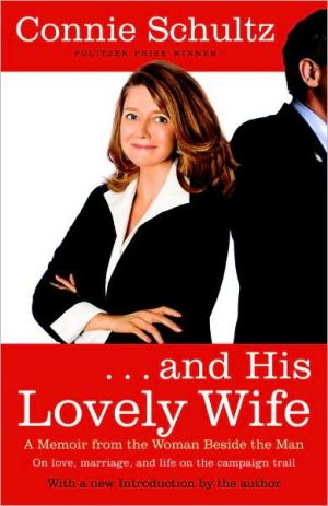 Book cover of . . . And His Lovely Wife: A Campaign Memoir from the Woman Beside the Man