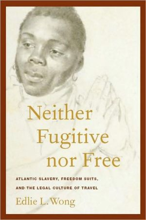 Book cover of Neither Fugitive nor Free: Atlantic Slavery, Freedom Suits, and the Legal Culture of Travel