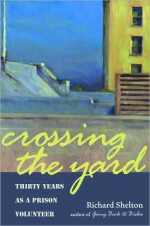Book cover of Crossing the Yard: Thirty Years as a Prison Volunteer