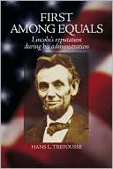 "Book cover of ""First among Equals"": Abraham Lincoln's Reputation During His Administration"