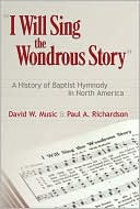 "Book cover of ""I Will Sing the Wondrous Story:"" A History of Baptist Hymnody in North America"