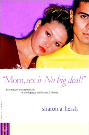"Book cover of ""Mom, Sex Is NO Big Deal!"": Becoming Your Daughter's Ally in Developing a Healthy Sexual Identity"