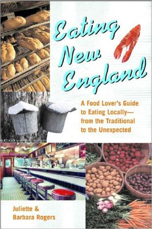 Book cover of Eating New England: A Food Lover's Guide to Eating Locally