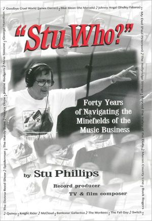 "Book cover of ""Stu Who?"": Forty Years of Navigating the Minefields of the Music Business"