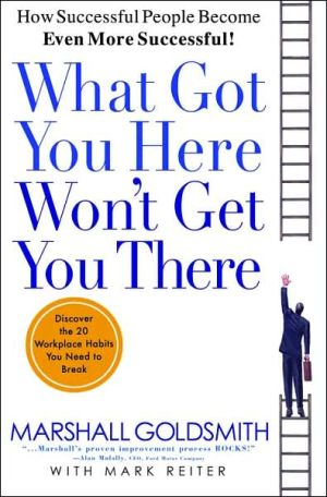 Book cover of What Got You Here Won't Get You There: How Successful People Become Even More Successful