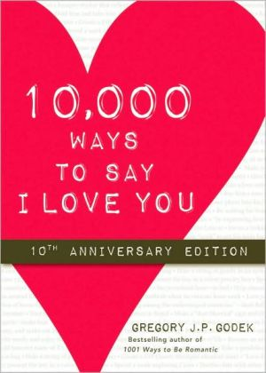 Book cover of 10,000 Ways To Say I Love You: 10th Anniversary Edition