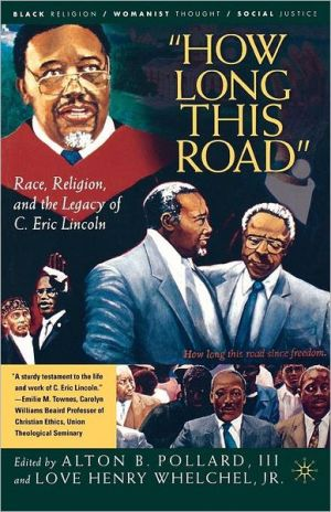"Book cover of ""How Long This Road"": Race, Religion, and the Legacy of C. Eric Lincoln"
