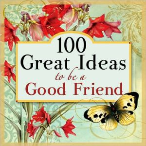 Book cover of 100 Great Ideas to Be a Good Friend