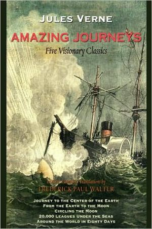Book cover of Amazing Journeys: New, superbly translated omnibus of five of Jules Verne's most renowned stories: Journey to the Center of the Earth, From the Earth to the Moon, Circling the Moon, 20,000 Leagues Under the Seas, and Around the World in 80 Days