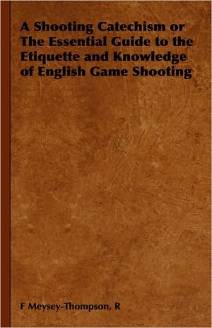Book cover of A Shooting Catechism or the Essential Guide to the Etiquette and Knowledge of English Game Shooting