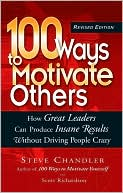 Book cover of 100 Ways to Motivate Others: How Great Leaders Can Produce Insane Results without Driving People Crazy